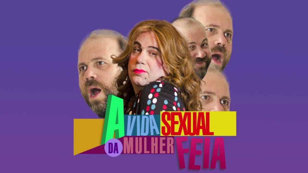 """Espetáculo """"A Vida Sexual da Mulher Feia"""" chega ao Teatro Riachuelo"""