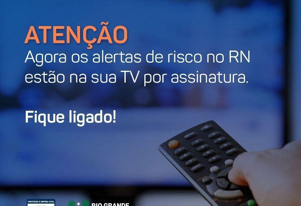 Assinantes de TV passam a receber mensagens de alerta da Defesa Civil do RN